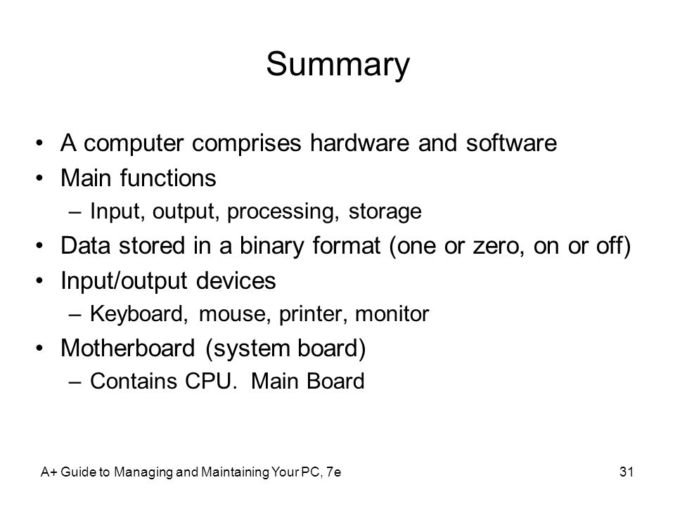 Summary A computer comprises hardware and software Main functions