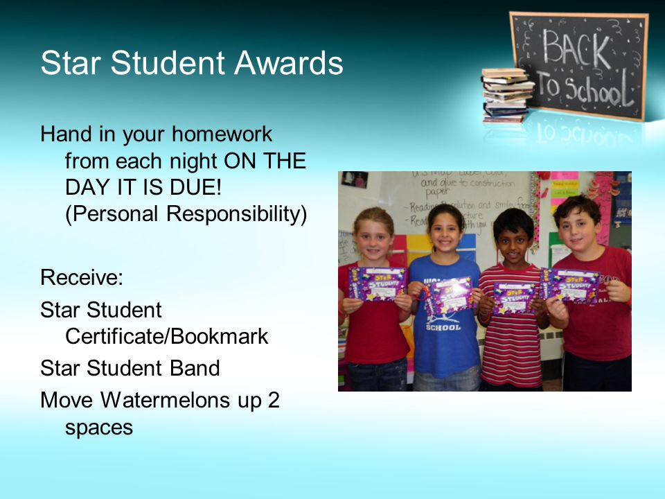 Star Student Awards Hand in your homework from each night ON THE DAY IT IS DUE! (Personal Responsibility)