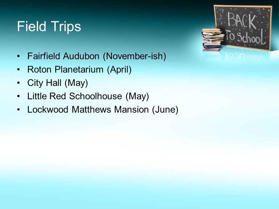 Field Trips Fairfield Audubon (November-ish) Roton Planetarium (April)