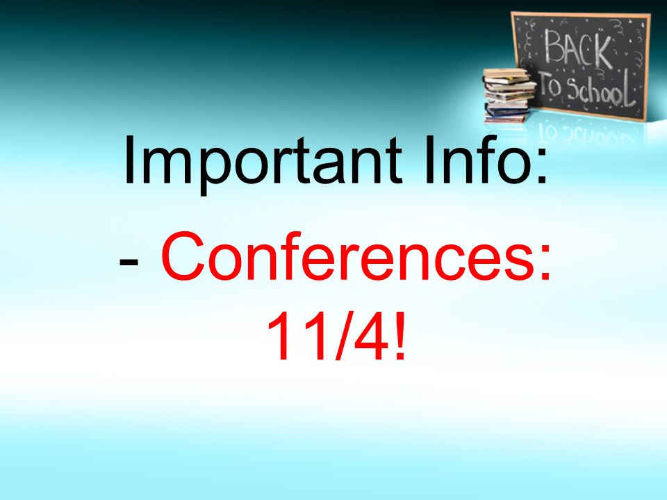 Important Info: - Conferences: 11/4!