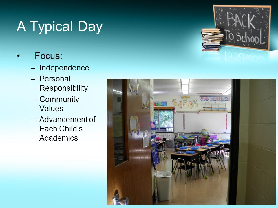 A Typical Day Focus: Independence Personal Responsibility