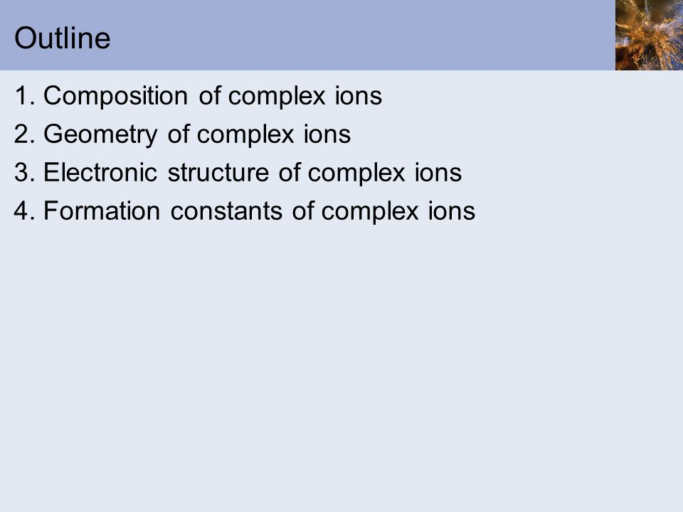 Outline 1. Composition of complex ions 2. Geometry of complex ions
