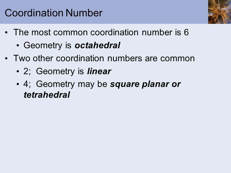 Coordination Number The most common coordination number is 6