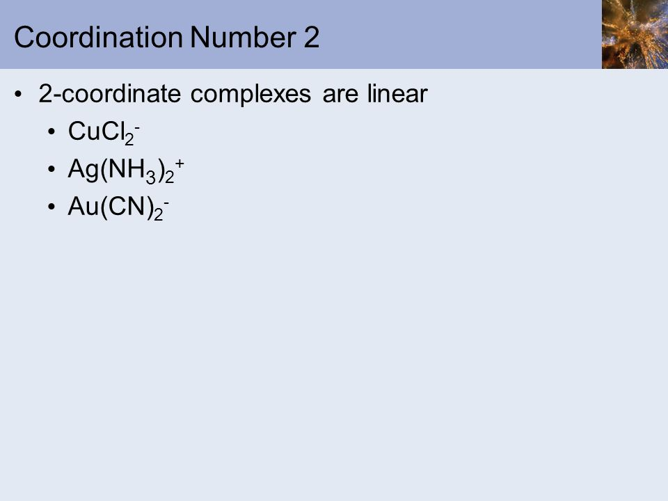 Coordination Number 2 2-coordinate complexes are linear CuCl2-