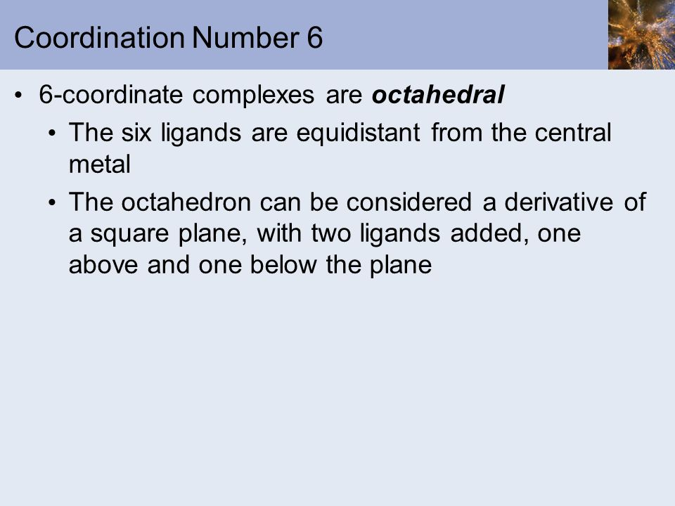 Coordination Number 6 6-coordinate complexes are octahedral