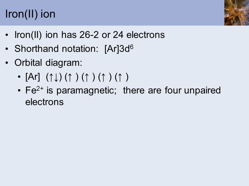 Iron(II) ion Iron(II) ion has 26-2 or 24 electrons