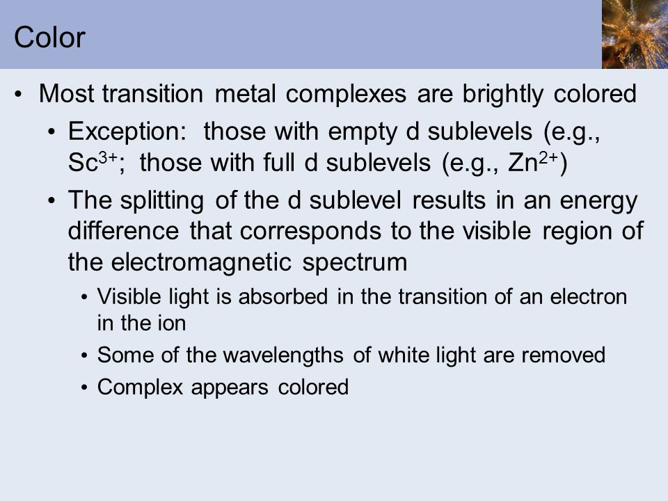 Color Most transition metal complexes are brightly colored