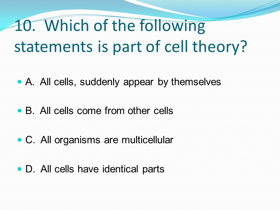 10. Which of the following statements is part of cell theory