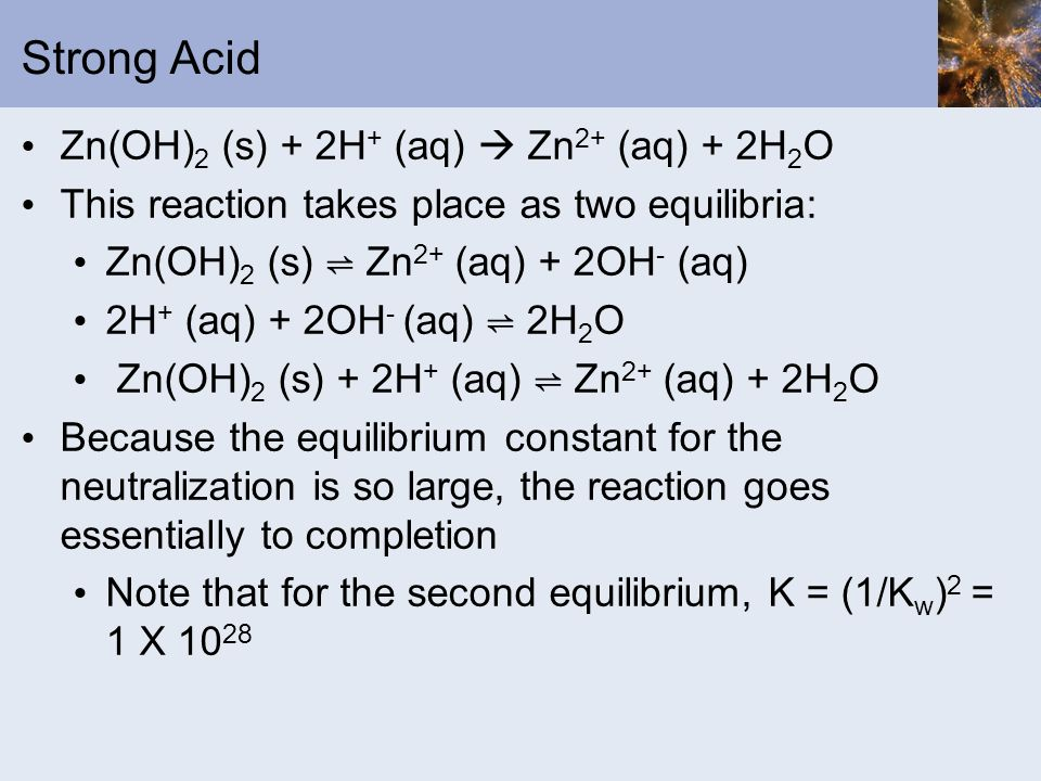 Strong Acid Zn(OH)2 (s) + 2H+ (aq)  Zn2+ (aq) + 2H2O