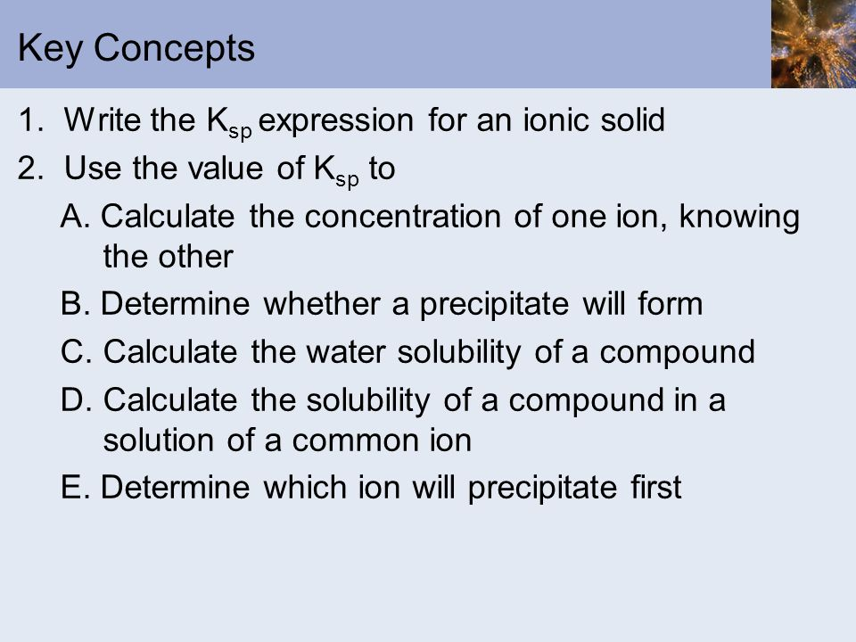 Key Concepts 1. Write the Ksp expression for an ionic solid