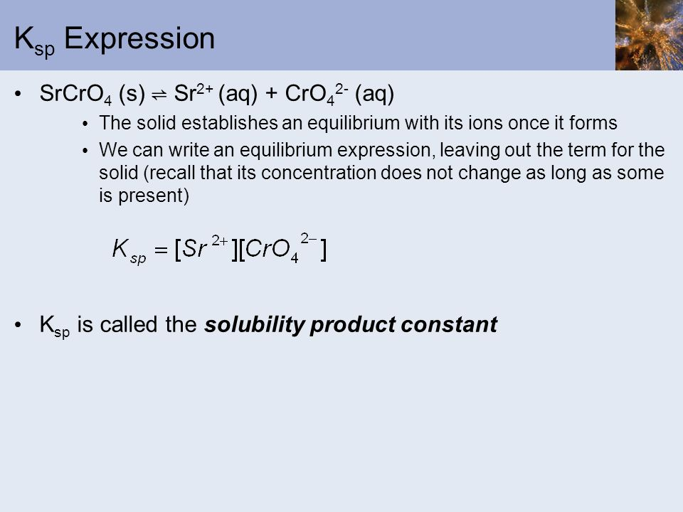 Ksp Expression SrCrO4 (s) ⇌ Sr2+ (aq) + CrO42- (aq)