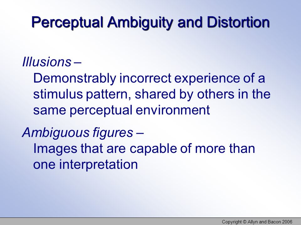 Perceptual Ambiguity and Distortion