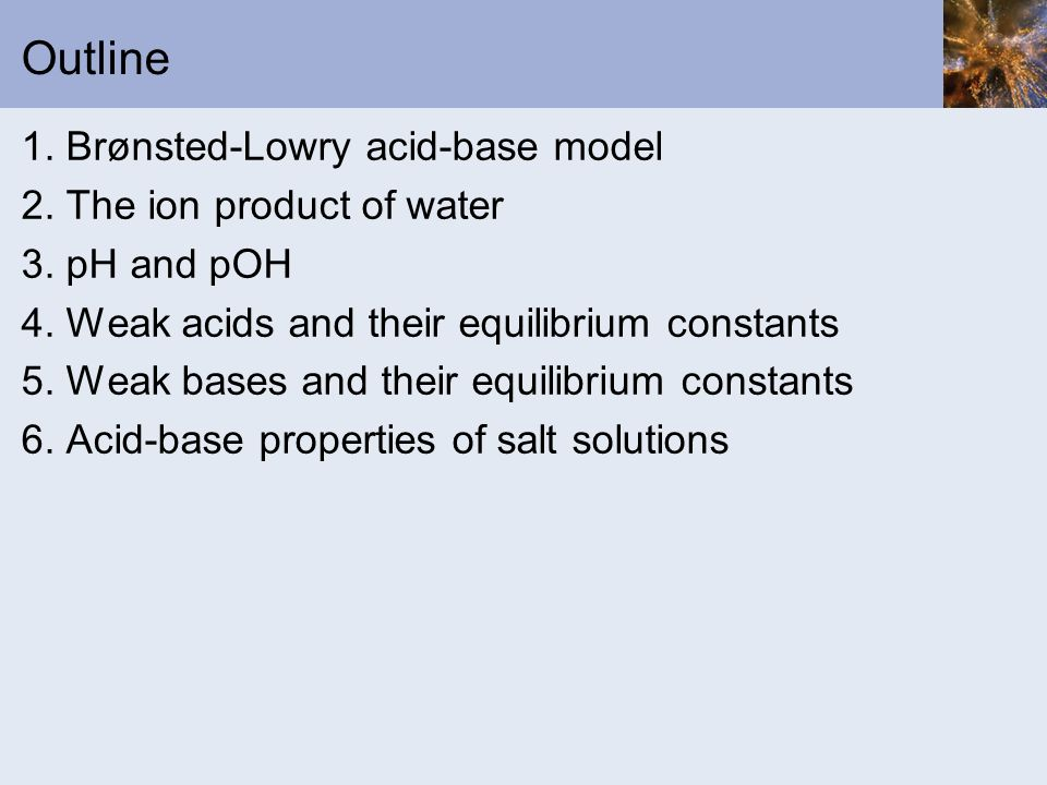 Outline 1. Brønsted-Lowry acid-base model 2. The ion product of water