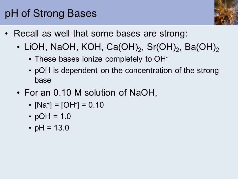 pH of Strong Bases Recall as well that some bases are strong: