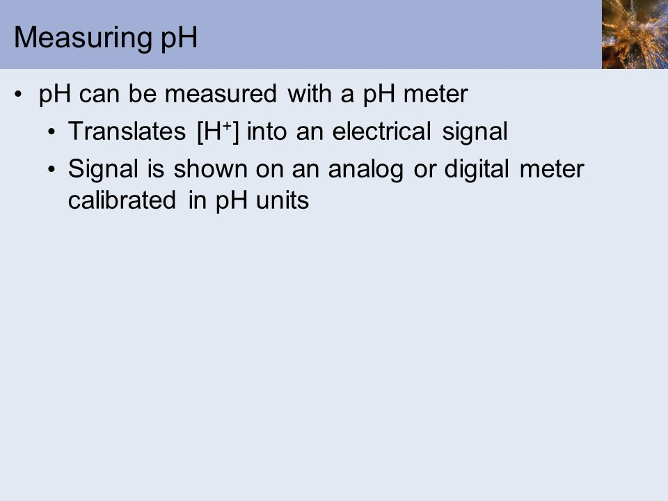 Measuring pH pH can be measured with a pH meter