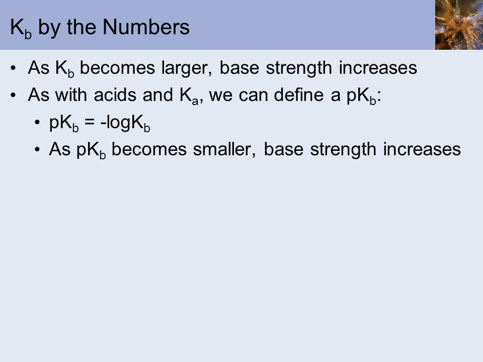 Kb by the Numbers As Kb becomes larger, base strength increases