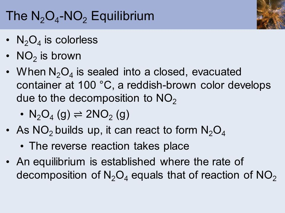The N2O4-NO2 Equilibrium N2O4 is colorless NO2 is brown