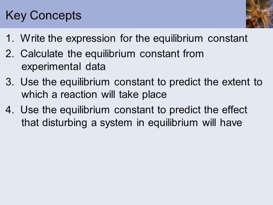 Key Concepts 1. Write the expression for the equilibrium constant
