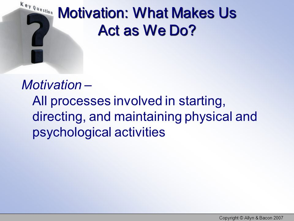 Motivation: What Makes Us Act as We Do