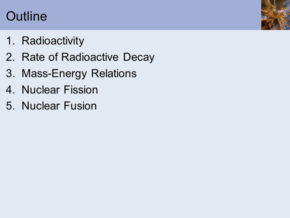 Outline 1. Radioactivity 2. Rate of Radioactive Decay