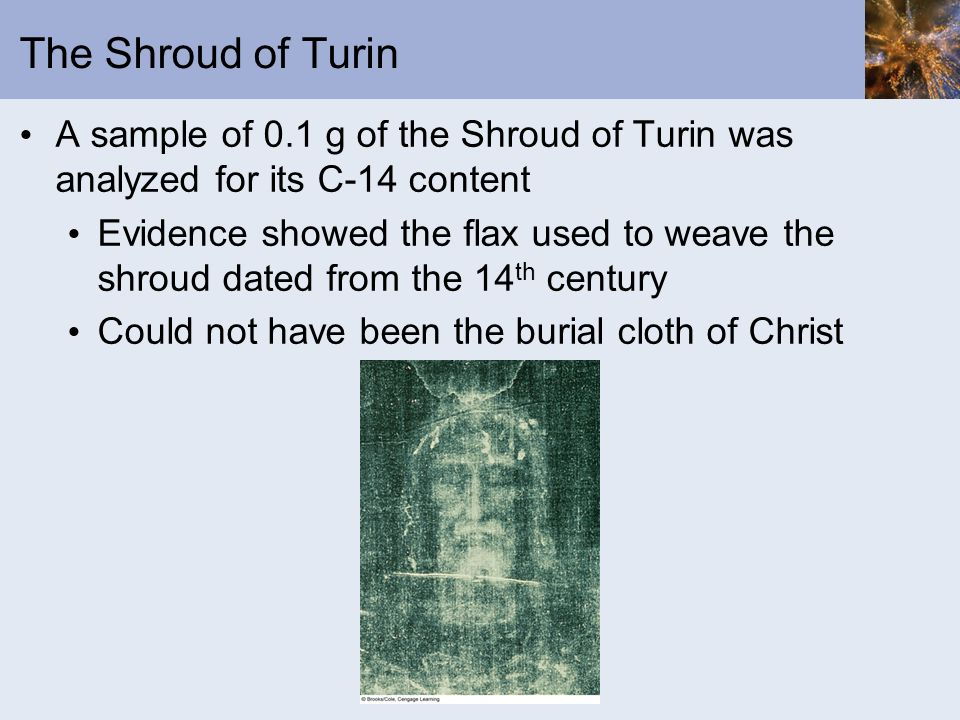 The Shroud of Turin A sample of 0.1 g of the Shroud of Turin was analyzed for its C-14 content.