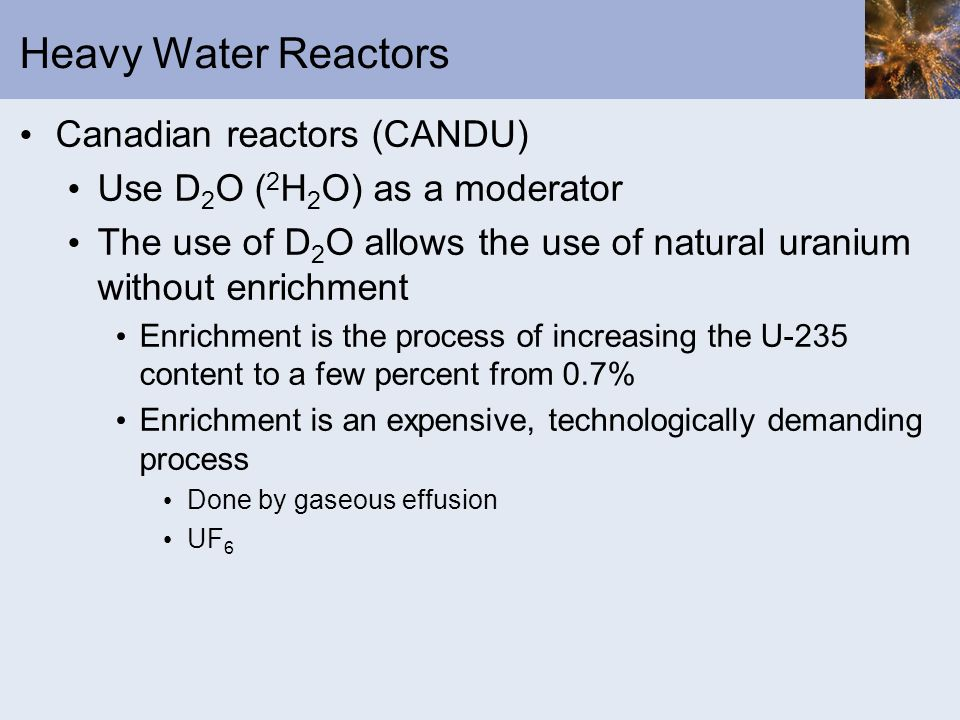 Heavy Water Reactors Canadian reactors (CANDU)