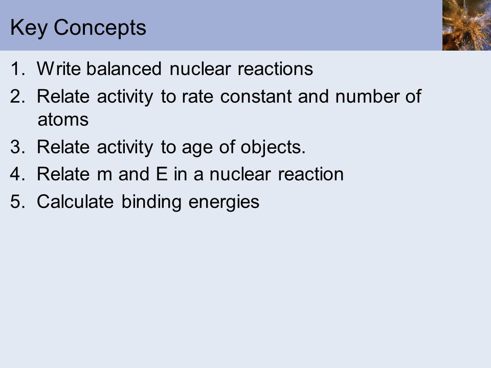 Key Concepts 1. Write balanced nuclear reactions