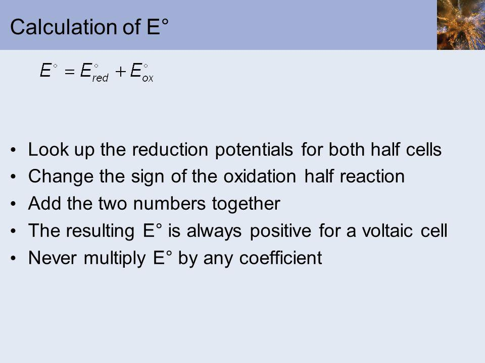 Calculation of E° Look up the reduction potentials for both half cells
