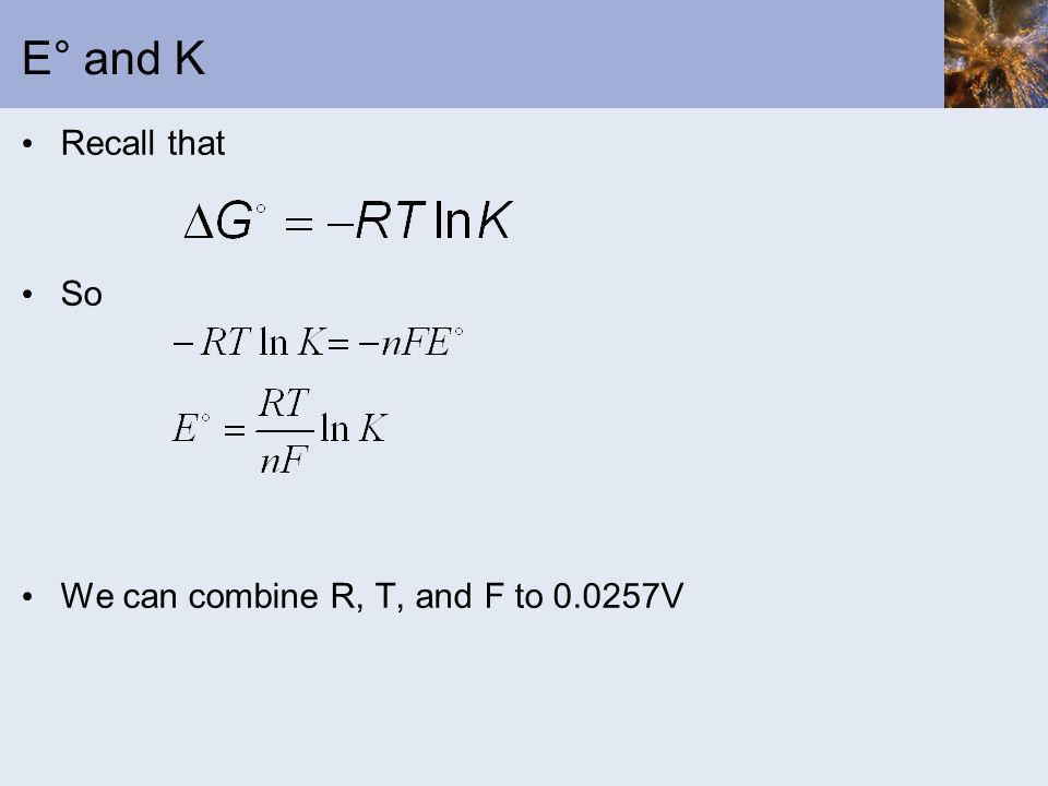 E° and K Recall that So We can combine R, T, and F to 0.0257V