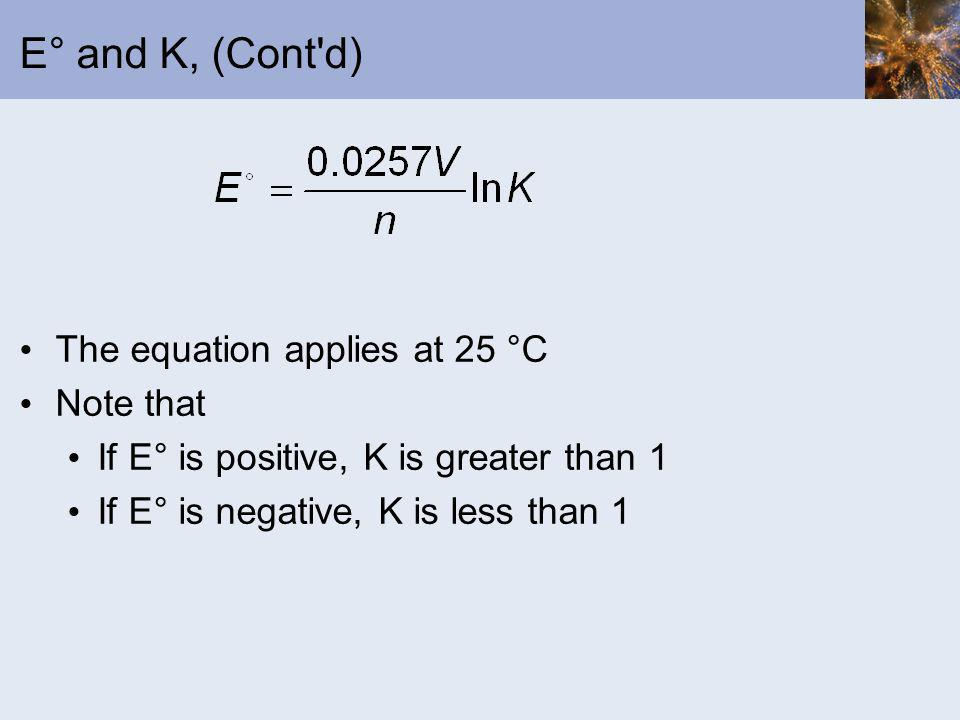 E° and K, (Cont d) The equation applies at 25 °C Note that