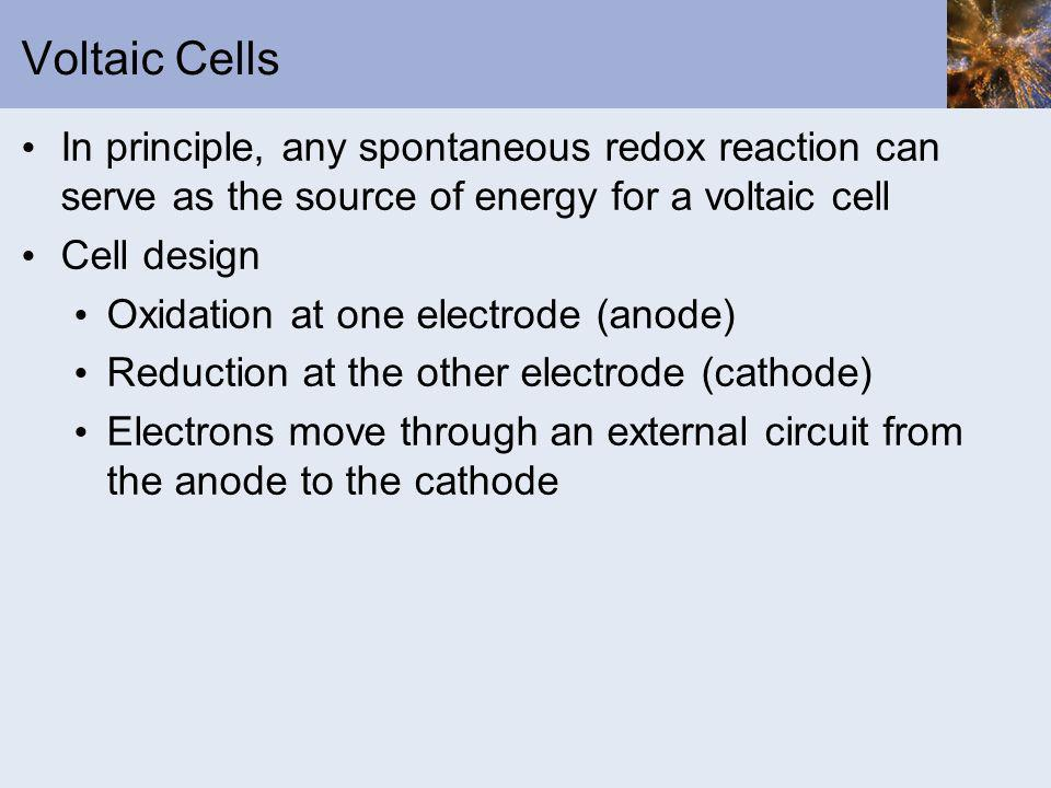 Voltaic Cells In principle, any spontaneous redox reaction can serve as the source of energy for a voltaic cell.