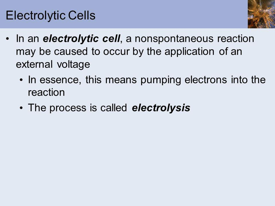Electrolytic Cells In an electrolytic cell, a nonspontaneous reaction may be caused to occur by the application of an external voltage.