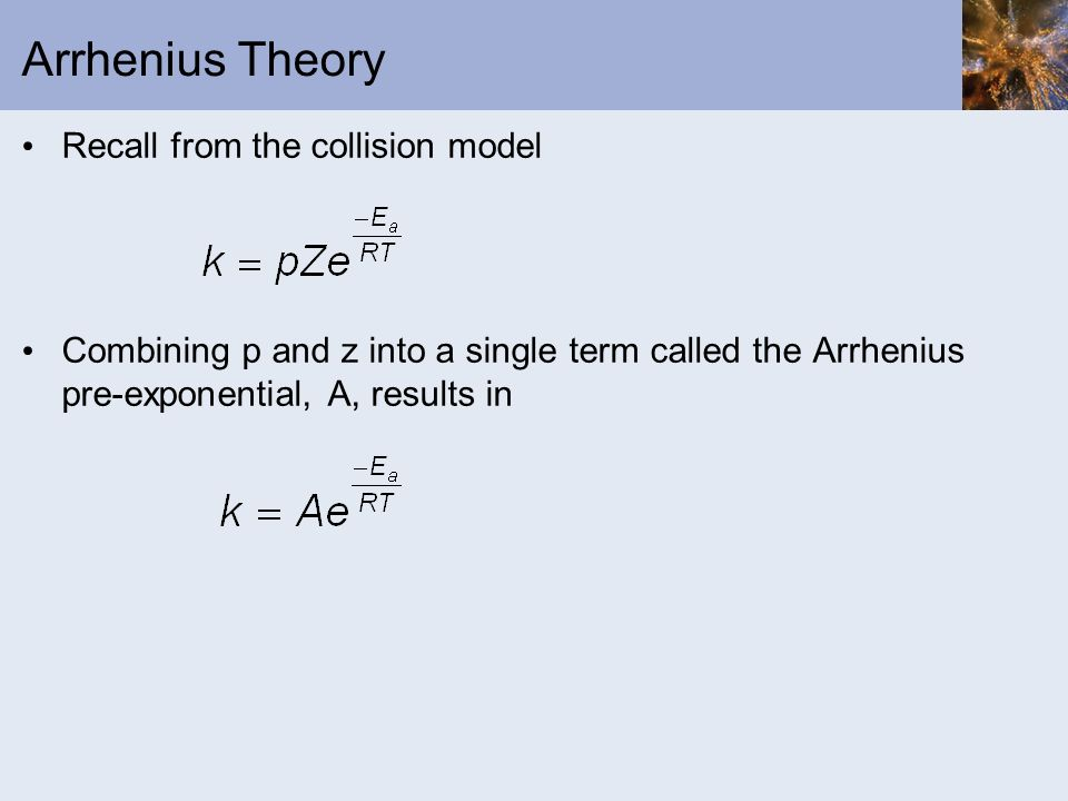 Arrhenius Theory Recall from the collision model