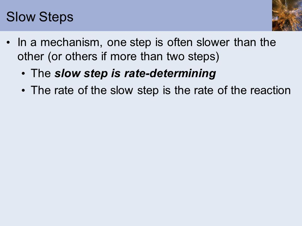 Slow Steps In a mechanism, one step is often slower than the other (or others if more than two steps)