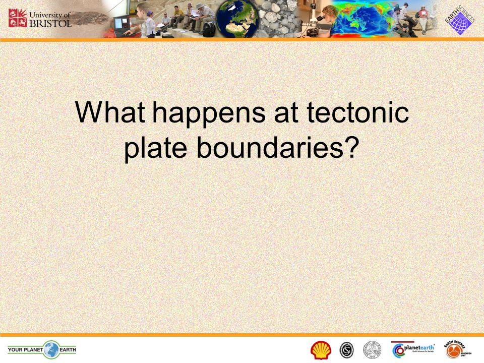 What happens at tectonic plate boundaries