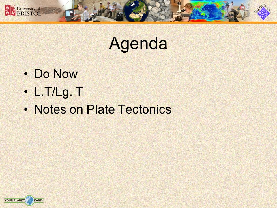 Agenda Do Now L.T/Lg. T Notes on Plate Tectonics