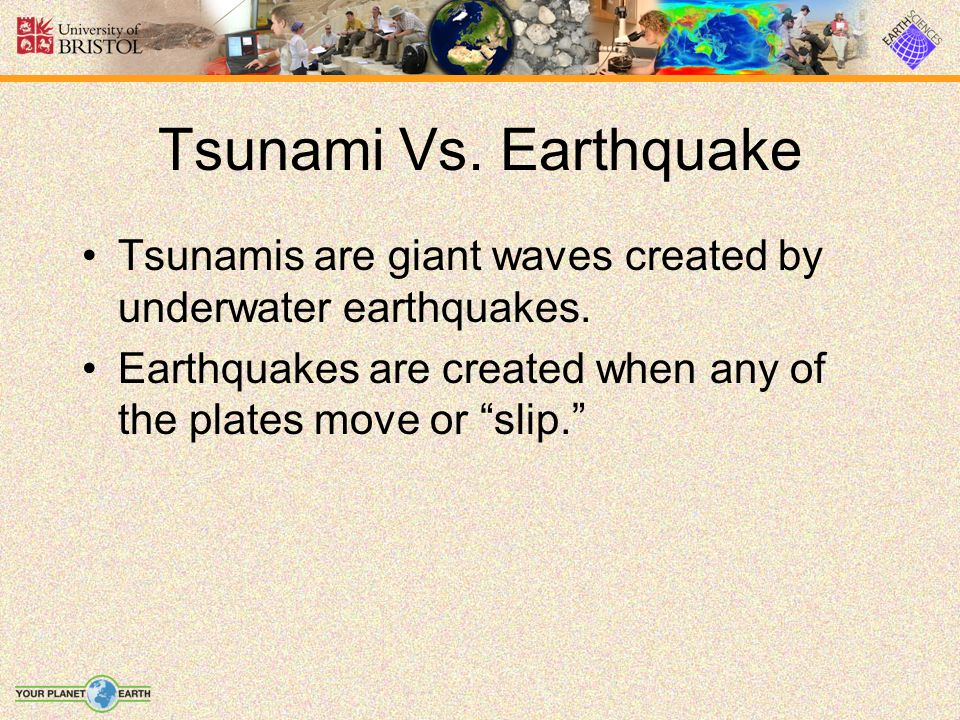 Tsunami Vs. Earthquake Tsunamis are giant waves created by underwater earthquakes.