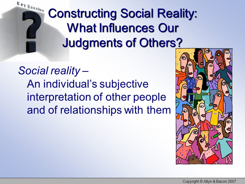 Constructing Social Reality: What Influences Our Judgments of Others