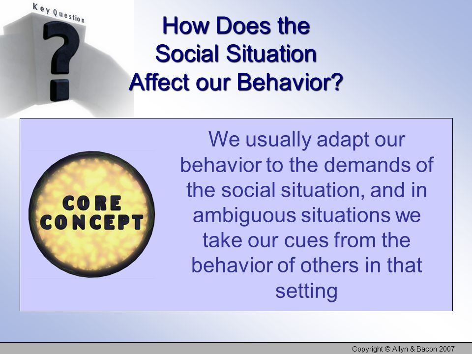 How Does the Social Situation Affect our Behavior