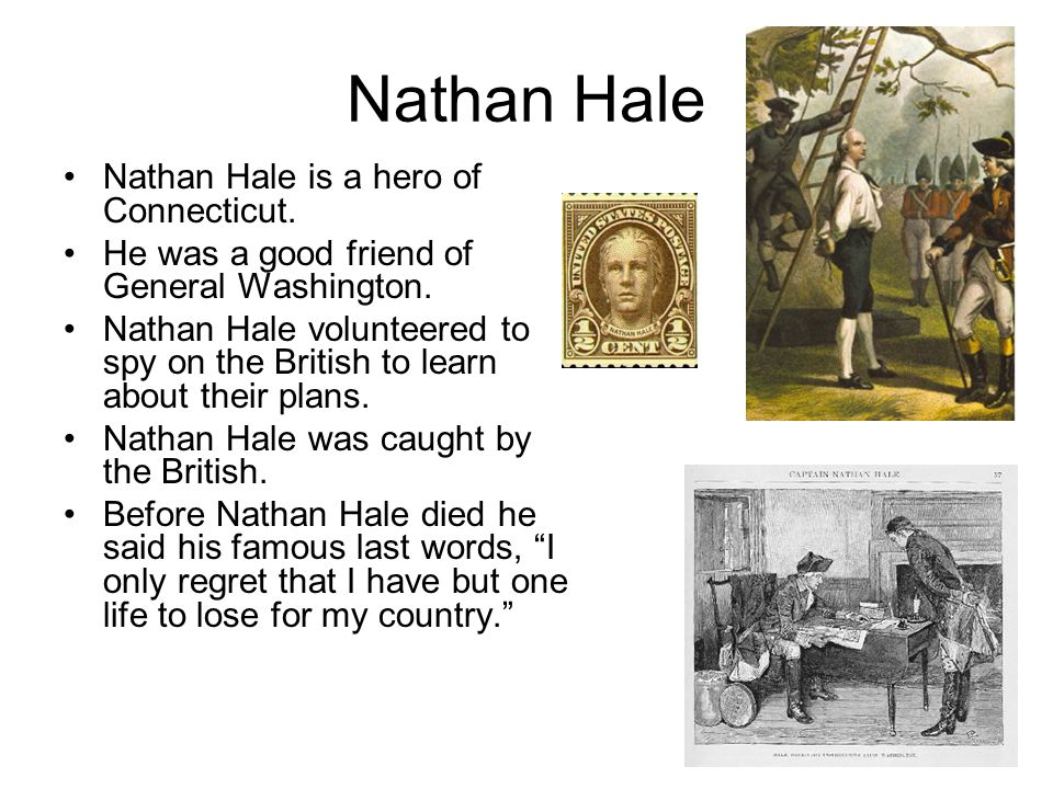 Nathan Hale Nathan Hale is a hero of Connecticut.