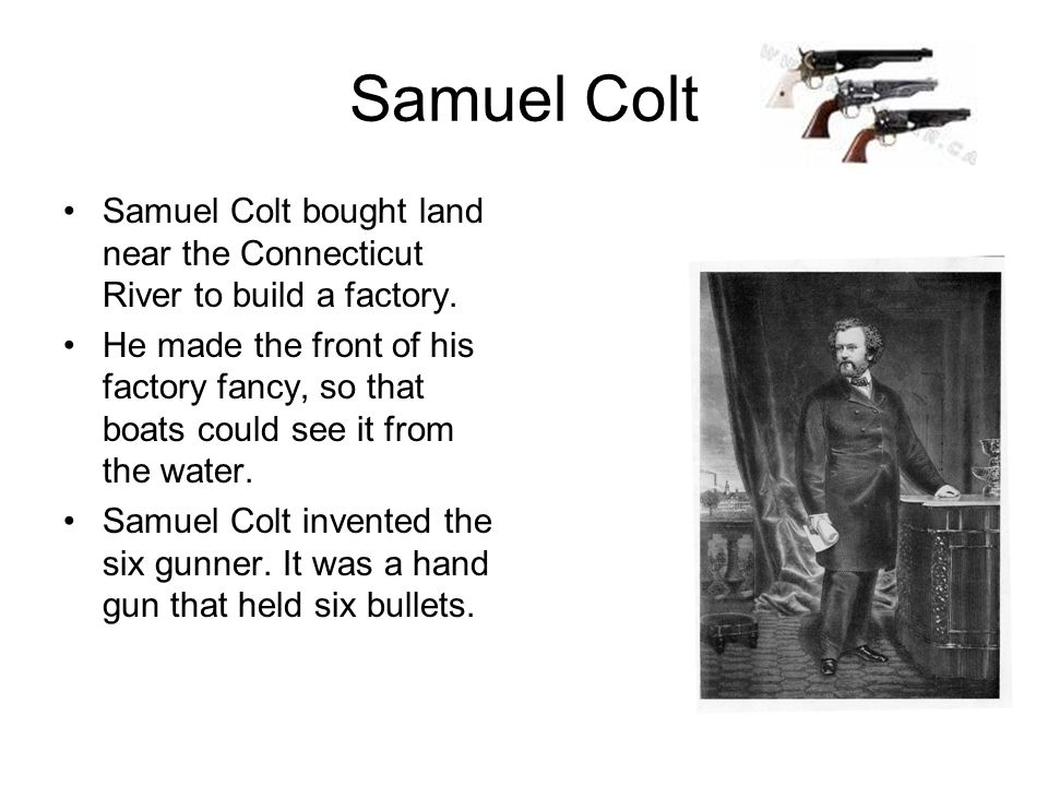 Samuel ColtSamuel Colt bought land near the Connecticut River to build a factory.