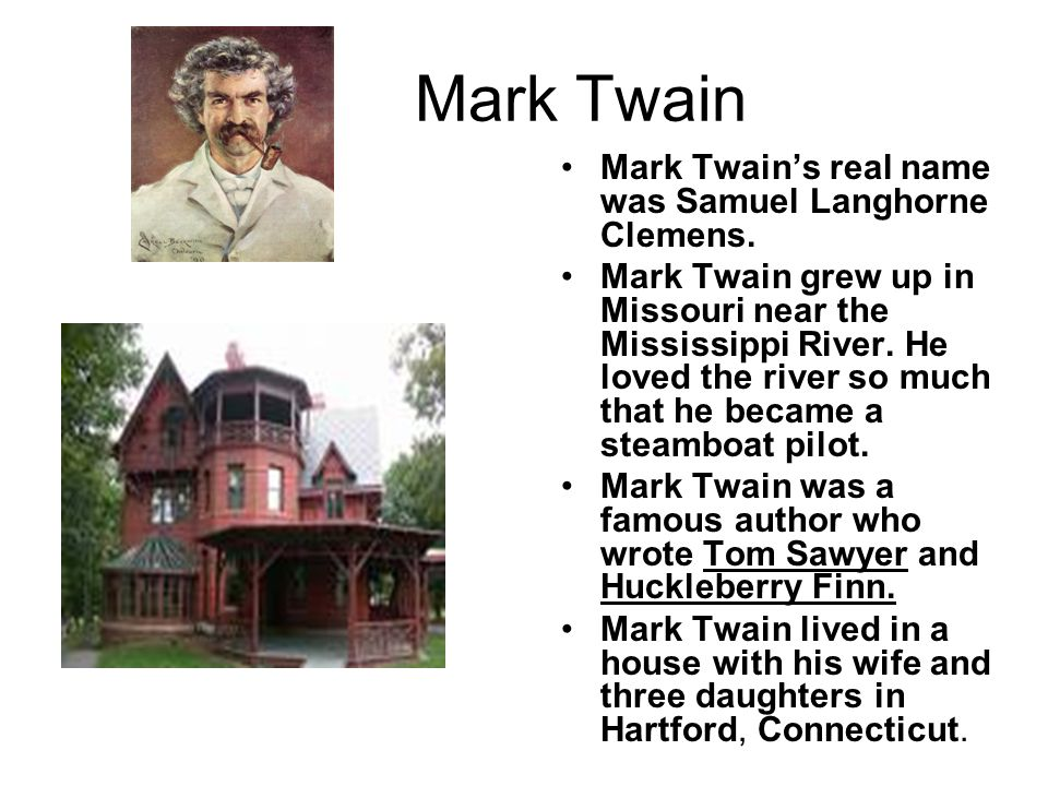 Mark Twain Mark Twain's real name was Samuel Langhorne Clemens.