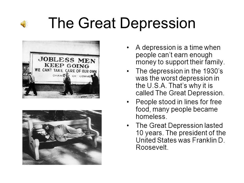 The Great Depression A depression is a time when people can't earn enough money to support their family.