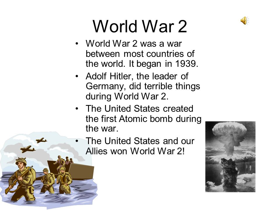 World War 2World War 2 was a war between most countries of the world. It began in 1939.