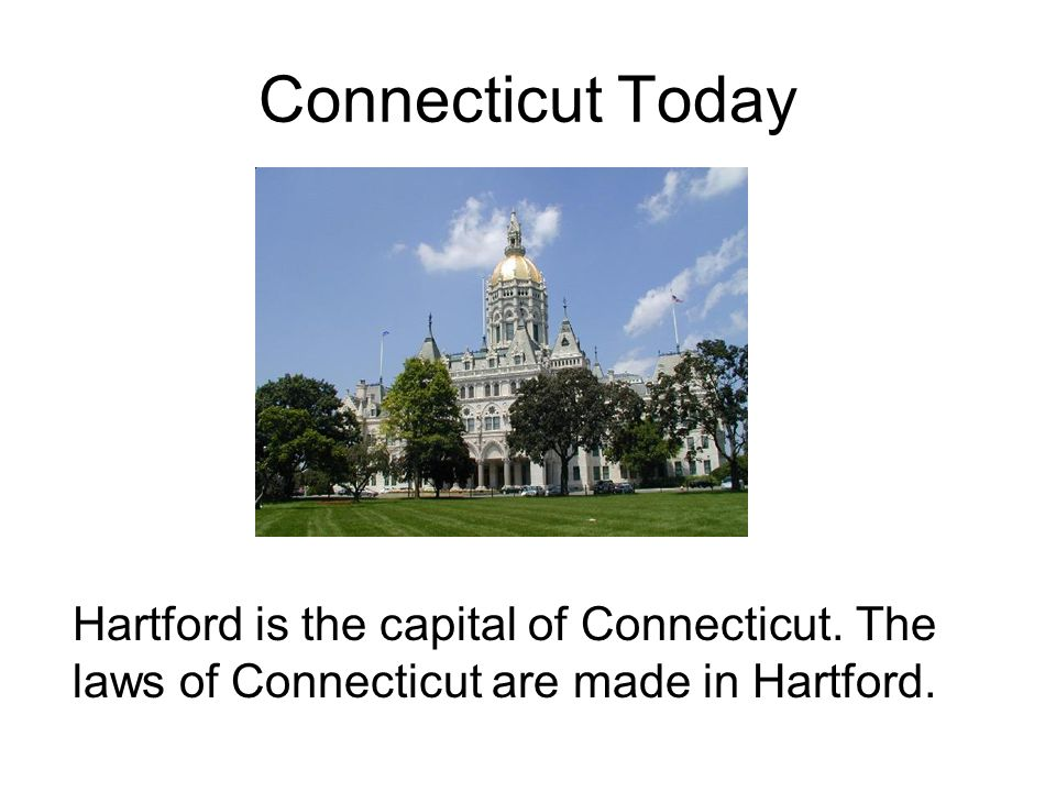 Connecticut Today Hartford is the capital of Connecticut.