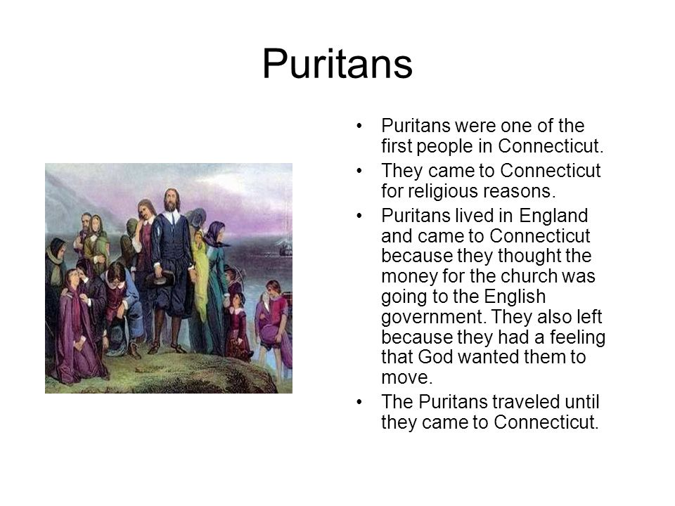 Puritans Puritans were one of the first people in Connecticut.