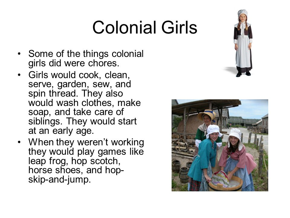 Colonial Girls Some of the things colonial girls did were chores.
