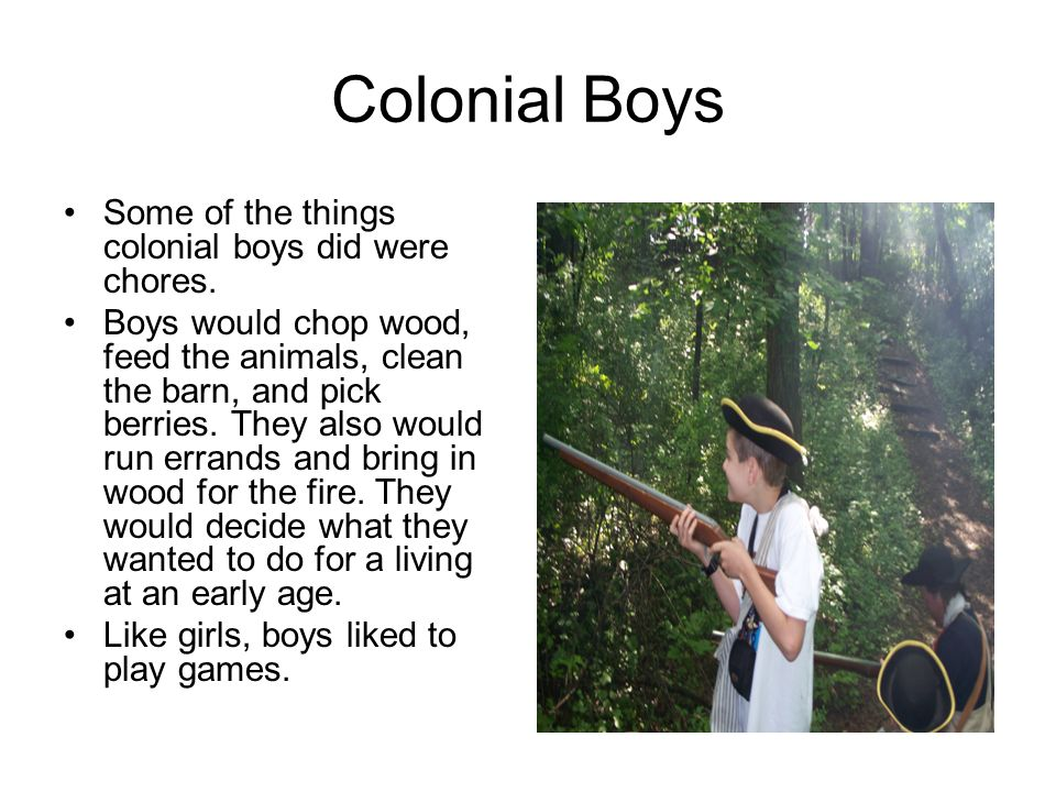 Colonial Boys Some of the things colonial boys did were chores.