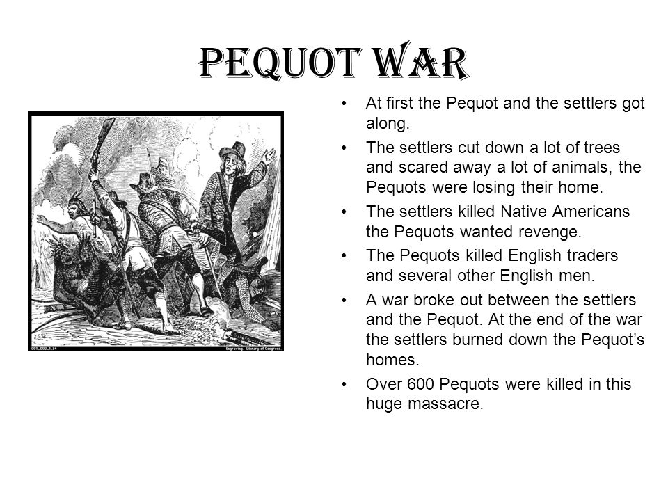 Pequot War At first the Pequot and the settlers got along.