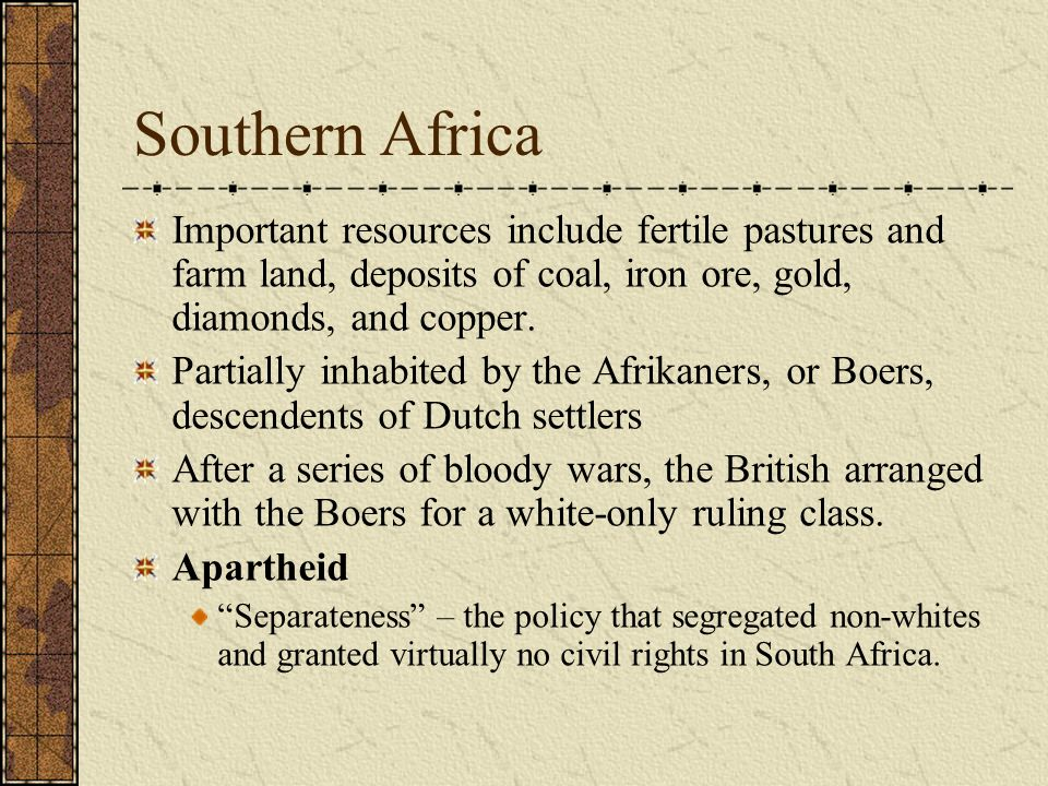 Southern Africa Important resources include fertile pastures and farm land, deposits of coal, iron ore, gold, diamonds, and copper.